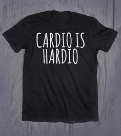 Cardio Is Hardio Gym Tops Slogan Tee Tumblr by HyperWaveFashion