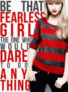 """""""Be that fearless girl. The one who would dare to do anything."""" - Taylor Swift quote"""