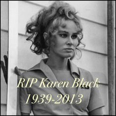 Karen Black, star of Easy Rider and Five Easy Pieces, has passed away at the age of 74. RIP.