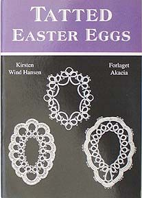 Tatted Easter Eggs Author: Kirsten Wind Hansen.  English text. Patterns for 24 easter eggs. Patterns are diagrammed. 5 7/8 x 8.5. Staple bound. 32 pages. 2004.