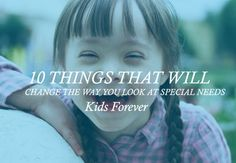 These 10 Things Will Change the Way You Look at Special Needs Kids Forever  http://www.foreverymom.com/these-10-things-that-will-change-the-way-you-look-at-special-needs-kids-forever/?fb_action_ids=10152860289171118&fb_action_types=og.comments