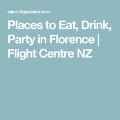 Places to Eat, Drink, Party in Florence   Flight Centre NZ