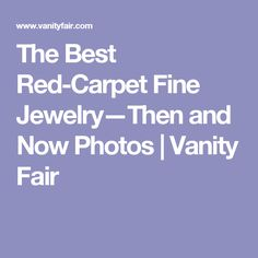 The Best Red-Carpet Fine Jewelry—Then and Now Photos | Vanity Fair