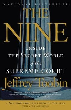 The Nine: Inside the Secret World of the Supreme Court. WIll someone get this for me for my birthday?? Please.