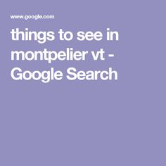 things to see in montpelier vt - Google Search