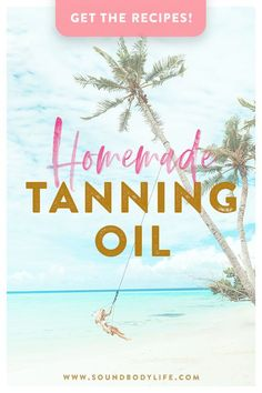 Best Homemade Tanning Oil Recipes for Sexier Summer Skin Tanning Oil Homemade, Diy Tanning Oil, Homemade Bronzer, Natural Tanning Oil, Safe Tanning, Homemade Tanner, Tanning Tips, Sun Tan Oil, Essential Oils For Sleep