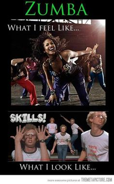 zumba. I loved it. Everytime I learn a new routine I feel like the pic on the bottom until I practice it about 16 times : )