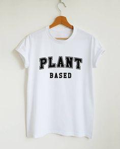 946c3c1e Plant based T-shirt vegan shirt plant based slogan shirt vegan vegetarian  food shirt women