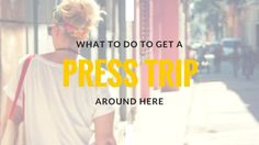 What's a Travel Blogger Got to Do to Get a Press Trip Around Here?