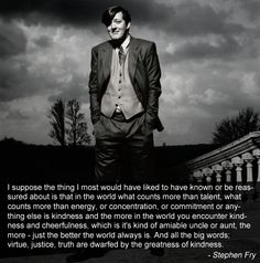 One of the best quotes I've ever heard. I would recommend every one watching Stephen Fry's interview on what he wished he had known growing up.