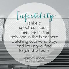 Infertility is like a spectator sport. I feel like I'm the only one in the bleachers watching everyone play, and I'm unqualified to join the team. // http://ItsPositiveLiving.com // #infertility #miscarriage