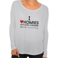 Down syndrome - I love homies wextra chromiesTM T Shirt, Hoodie Sweatshirt