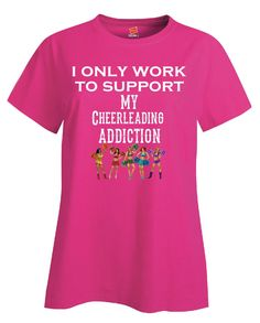 I Only Work To Support My Cheerleading Addiction - Ladies T Shirt – Cool Jerseys