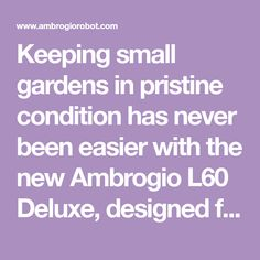 Keeping small gardens in pristine condition has never been easier with the new Ambrogio Deluxe, designed for residential gardens up to 200 m². Small House Garden, Small Gardens, Lawn Mower, Conditioner, Easy, Lawn Edger, Grass Cutter, Little Gardens