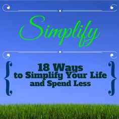 "Have the demands of your life and finances become overwhelming?  Maybe it's time for you to simplify some things in your life to ease the pressure.  ""18 Ways to Simplify Your Life and Spend Less""  #simplify #spendless #minimalist"