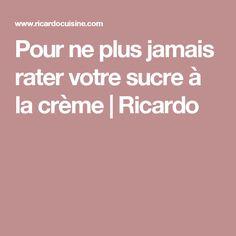 Pour ne plus jamais rater votre sucre à la crème   Ricardo