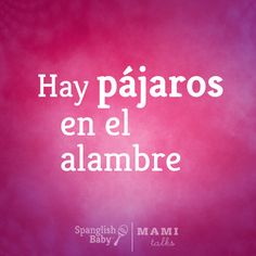Find more dichos at SpanglishBaby.com and MamiTalks.com