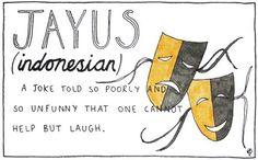 Do indonésio: Jayus - Uma gíria popular para definir o instante em que alguém conta uma piada muito ruim ou sem qualquer senso de humor, porém que mesmo assim as pessoas não conseguem evitar rir.