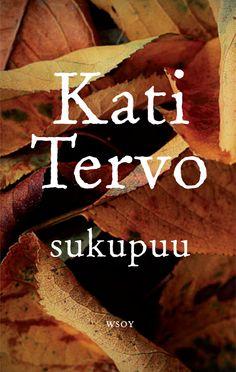 Kati tervo: Sukupuu Olemme kaikki tallessa puun oksina emmekä katoa mihinkään. #kirja