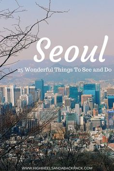 25 wonderful things to do in Seoul, according to a long term expat in the city.