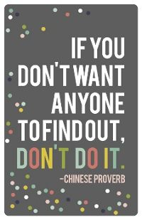 Digital Printables~ IF YOU DON'T WANT ANYONE TO FIND OUT, DON'T DO IT. ~ CHINESE PROVERBS