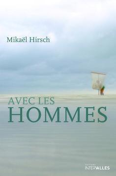 « Les choses simples de la vie, Mikaël Hirsch les décrit directement, avec justesse et sans fioritures... Avec les hommes est un joli texte, à déguster en l'honneur de la langue française et des femmes de cœur. » Yaël Hirsch - Toute la culture.com