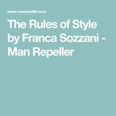 The Rules of Style by Franca Sozzani - Man Repeller