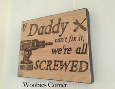 Fathers Day gift, Gift for dad, If Dad can't fix it we're all screwed, WOOD BURNED sign, signs for dad, Signs for papa, personalized sign