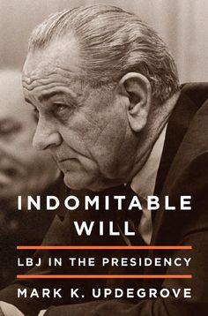 Indomitable Will: LBJ in the Presidency by Mark Updegrove president) Robert Mcnamara, Nyt Bestseller, Kennedy Assassination, Presidential History, Converse, Head Of State, American Presidents, Love Reading, Memoirs