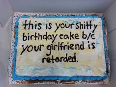 Rude words and cake — what's not to love? Birthday Cake Messages, Funny Birthday Cakes, Funny Cake, Birthday Ideas, Cake Quotes, Cake Sayings, Hi Welcome To Chili's, Cake For Boyfriend, Rude Words