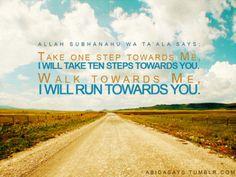 Take one step towards Allah, he will take 10 towards you! Alhamdulillah