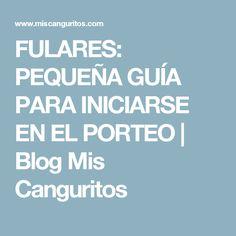 FULARES: PEQUEÑA GUÍA PARA INICIARSE EN EL PORTEO | Blog Mis Canguritos