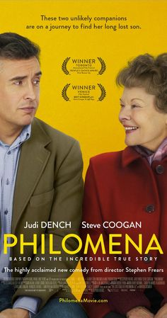 Directed by Stephen Frears.  With Judi Dench, Steve Coogan, Sophie Kennedy Clark, Mare Winningham. A world-weary political journalist picks up the story of a woman's search for her son, who was taken away from her decades ago after she became pregnant and was forced to live in a convent.