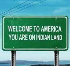 You are on Indian Land. //Ya got that right, until the white man decided it was his, through greed EL//