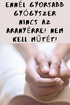 Ennél gyorsabb gyógyszer nincs az aranyérre! Nem kell majd műtét sem! #aranyér# Home Remedies, Healthy, Health, Home Health Remedies, Natural Home Remedies