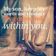Proverbs 7:1 Proverbs 7, Book Of Proverbs, Scripture Of The Day, Bible Verses, Bible Bookmark, Knowledge And Wisdom, God's Wisdom, In Christ Alone, Gods Grace