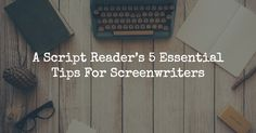A Script Reader's 5 Essential Tips For Screenwriters Script Reader, Web Project, Screenwriting, Helpful Hints, Essentials, Make It Yourself, Tips, Useful Tips, Handy Tips