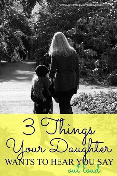 3 Things Your Daughter Wants to Hear You Say
