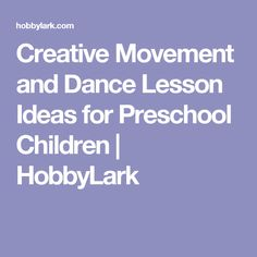 Creative Movement and Dance Lesson Ideas for Preschool Children | HobbyLark