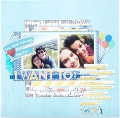 I Want To layout by Tracy Banks, using the Scraptastic Club Riptide kit