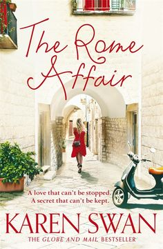 The Rome Affair: Another compulsive, page-turning novel from Karen Swan, the Globe & Mail bestselling author of The Paris Secret.