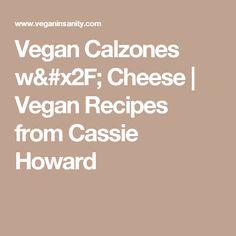 Vegan Calzones w/ Cheese | Vegan Recipes from Cassie Howard