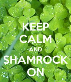 KEEP CALM AND SHAMROCK ON - KEEP CALM AND CARRY ON Image Generator - brought to you by the Ministry of Information