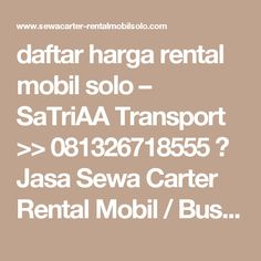 daftar harga rental mobil solo – SaTriAA Transport >> 081326718555 》 Jasa Sewa Carter Rental Mobil / Bus Pariwisata Solo Jogja