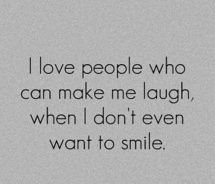 ♥ people who make you laugh when you dont want to smile