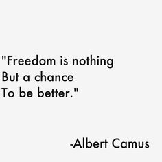 Freedom is nothing but a chance to be better ~ Albert Camus Life Quotes Love, Great Quotes, Quotes To Live By, Inspirational Quotes, Words Quotes, Wise Words, Me Quotes, Sayings, Gabriel Garcia Marquez