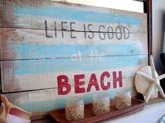 """Life is good at the Beach"""