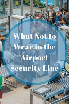 Want to roll through security like a pro? Dress for success by avoiding the following attire.