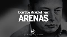 Don't be afraid of new arenas. 20 Elon Musk Quotes on Business, Risk and The Future Inspirational Quotes About Love, Love Quotes, Elon Reeve Musk, Elon Musk Quotes, Business Magnate, Dont Be Afraid, Life Advice, Business Quotes, Leadership