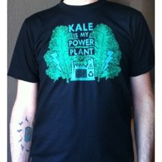 Kale is my Power Plant shirt